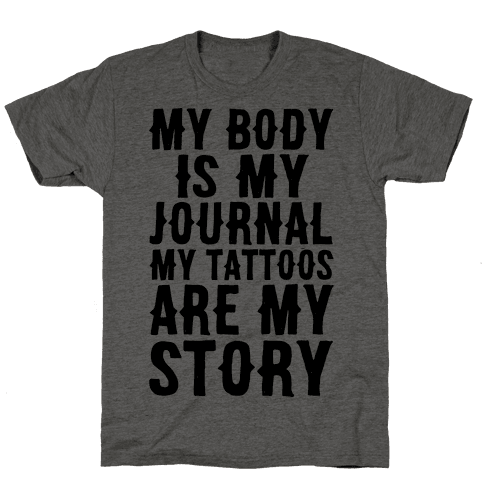 My Body Is My Journal My Tattoos Are My Story Mens T-Shirt