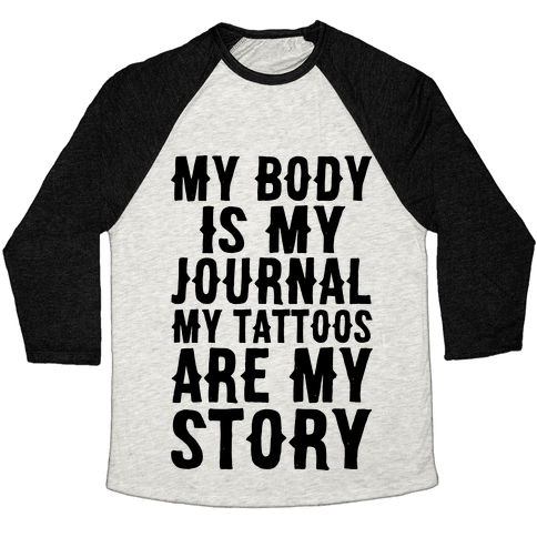 My Body Is My Journal My Tattoos Are My Story Baseball Tee