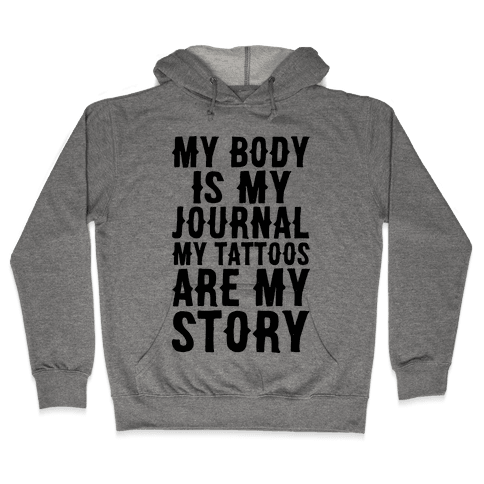 My Body Is My Journal My Tattoos Are My Story Hooded Sweatshirt