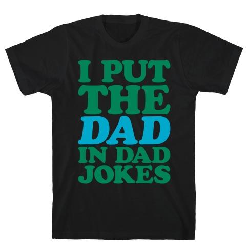 I Put The Dad In Dad Jokes White Print Mens/Unisex T-Shirt