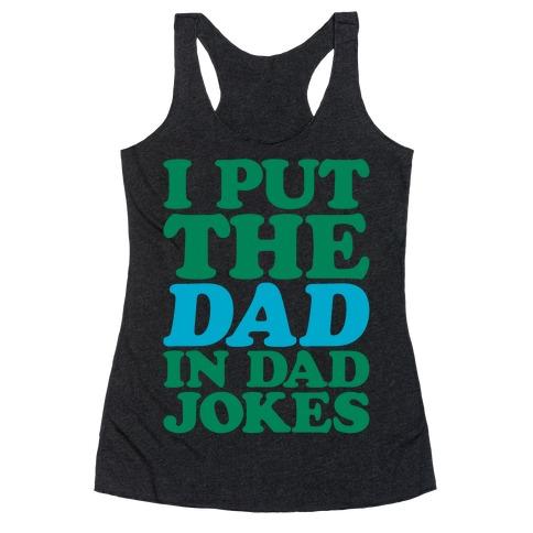 I Put The Dad In Dad Jokes White Print Racerback Tank Top