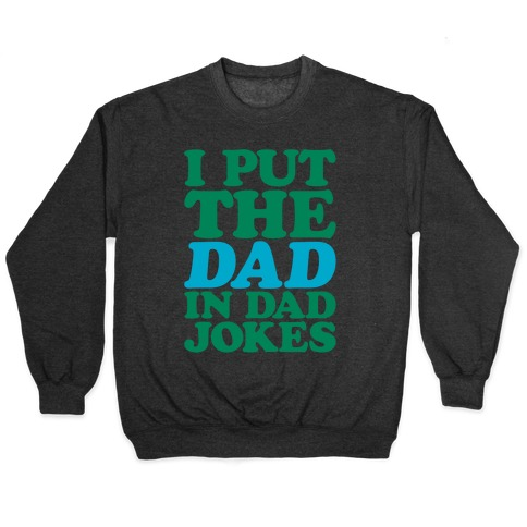 I Put The Dad In Dad Jokes White Print Pullover