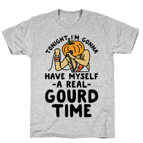 Tonight I'm Gonna Have Myself a Real Gourd Time Mens T-Shirt