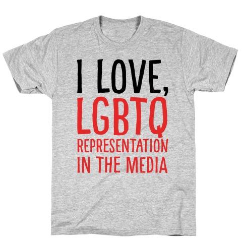 I Love LGBTQ Representation In The Media T-Shirt