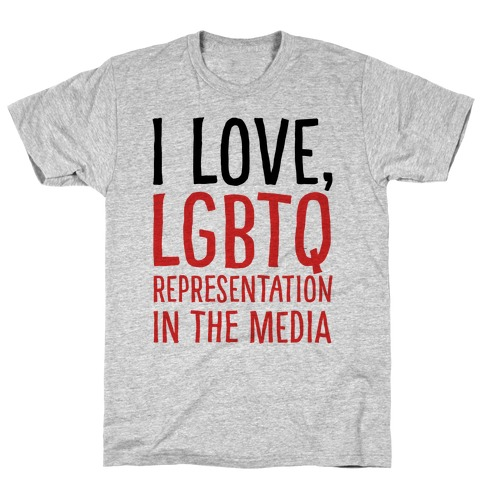 I Love LGBTQ Representation In The Media Mens/Unisex T-Shirt