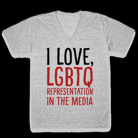 I Love LGBTQ Representation In The Media V-Neck Tee Shirt