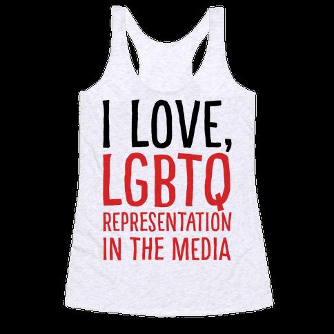I Love LGBTQ Representation In The Media Racerback Tank Top