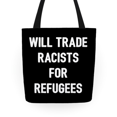 Will Trade Racists For Refugees Tote