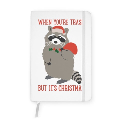 When You're Trash But It's Christmas Raccoon Notebook