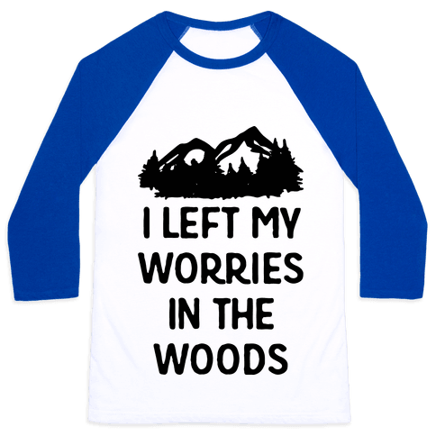 I Left My Worries In The Woods Baseball Tee