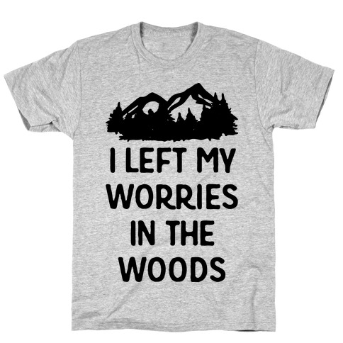 I Left My Worries In The Woods T-Shirt