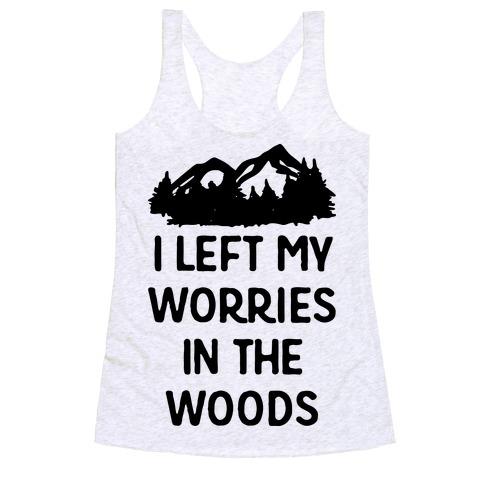 I Left My Worries In The Woods Racerback Tank Top
