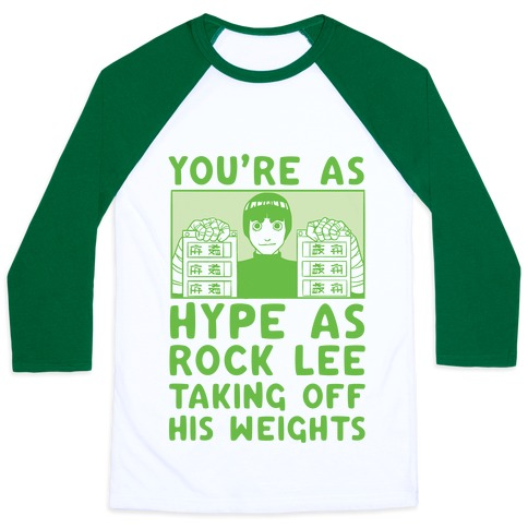 You're as Hype as Rock Lee Taking Off His Weights Baseball Tee