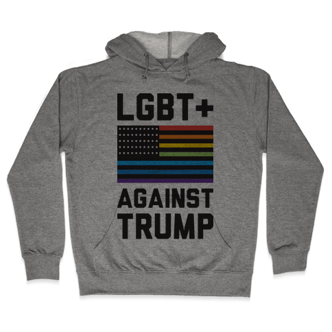 LGBT+ Against Trump Hooded Sweatshirt