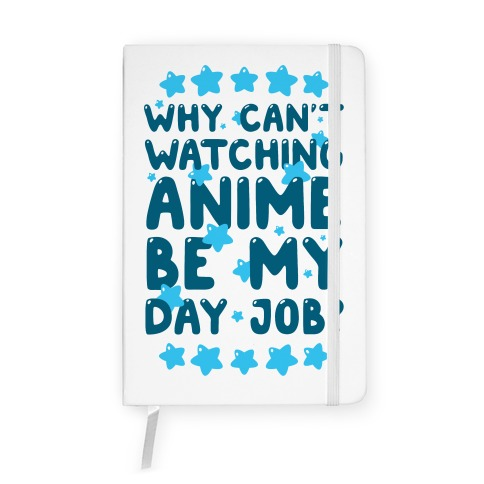 Why Can't Watching Anime Be My Day Job? Notebook