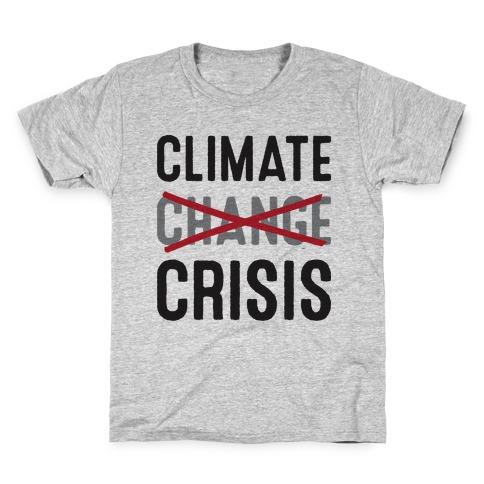 Climate Crisis Not Change Kids T-Shirt