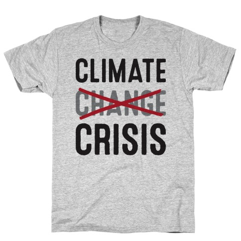 Climate Crisis Not Change T-Shirt