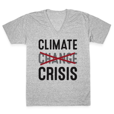 Climate Crisis Not Change V-Neck Tee Shirt