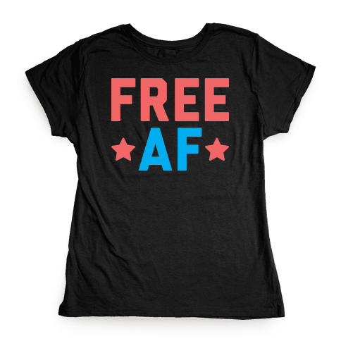 Free AF Womens T-Shirt