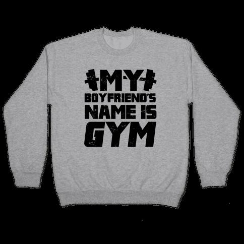 My Boyfriend's Name Is Gym Pullover