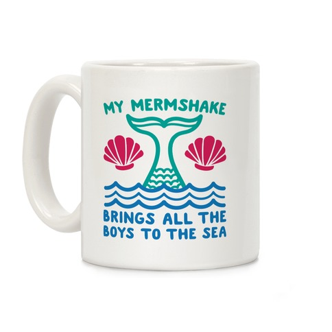 My Mermshake Brings All The Boys To The Sea Coffee Mug