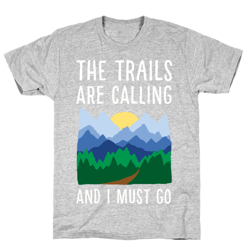 The Trails Are Calling And I Must Go Mens T-Shirt