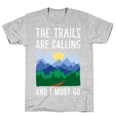 The Trails Are Calling And I Must Go T-Shirt