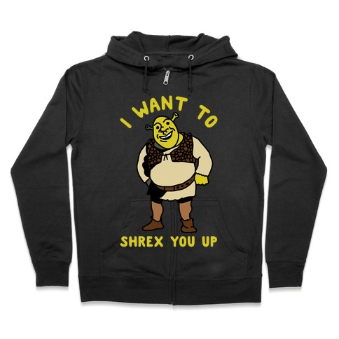 I Want to Shrex You Up Zip Hoodie