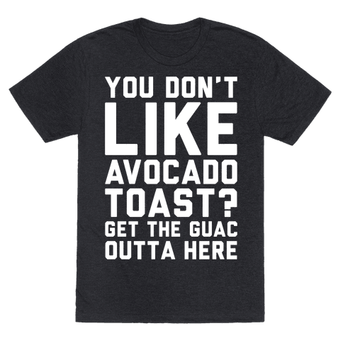You Don't Like Avocado Toast Get The Guac Outta Here White Print Mens T-Shirt