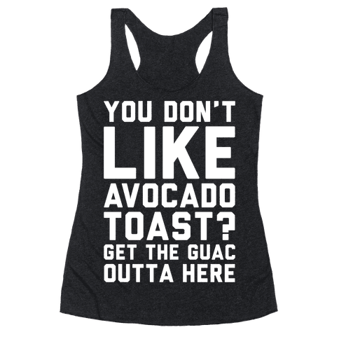 You Don't Like Avocado Toast Get The Guac Outta Here White Print Racerback Tank Top