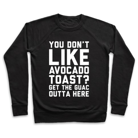 You Don't Like Avocado Toast Get The Guac Outta Here White Print Pullover