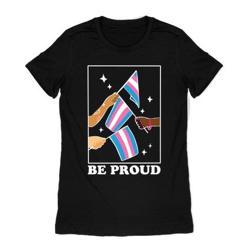 Be Proud - Trans Pride Flags Womens T-Shirt