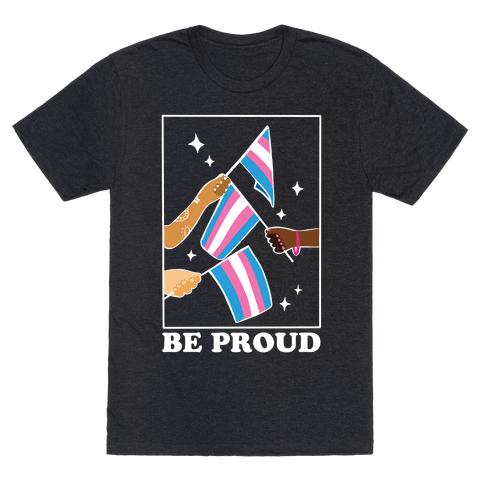 Be Proud - Trans Pride Flags Mens/Unisex T-Shirt