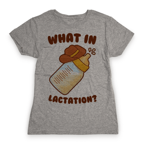 What in Lactation? Womens T-Shirt