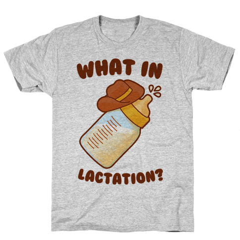 What in Lactation? Mens T-Shirt