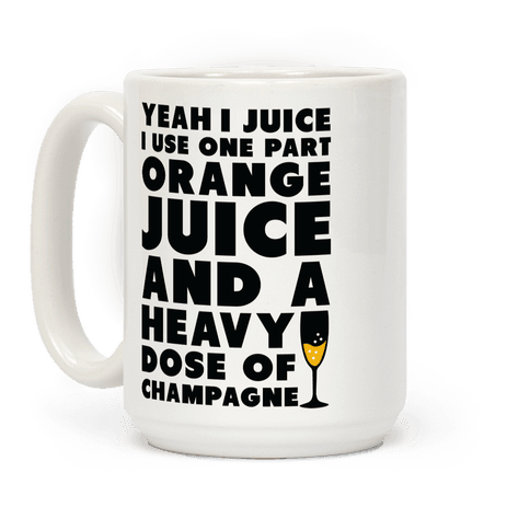 Yeah I Juice  Coffee Mug