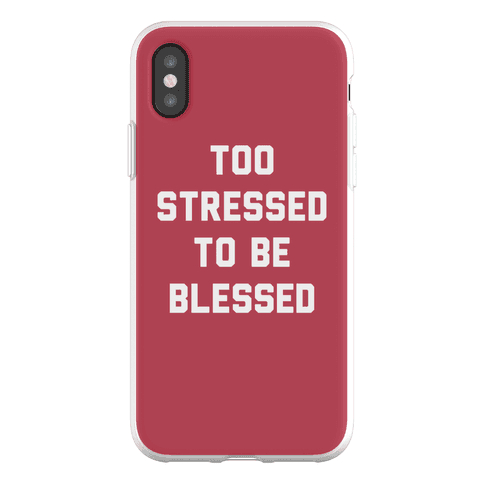 Too Stressed To Be Blessed Phone Flexi-Case