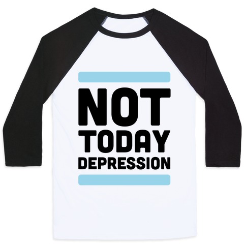 Not Today, Depression Baseball Tee