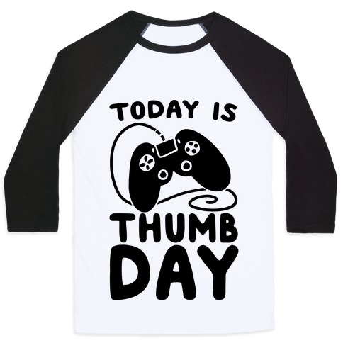 Today is Thumb Day Baseball Tee