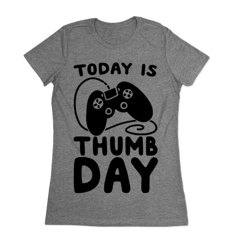 Today is Thumb Day Womens T-Shirt