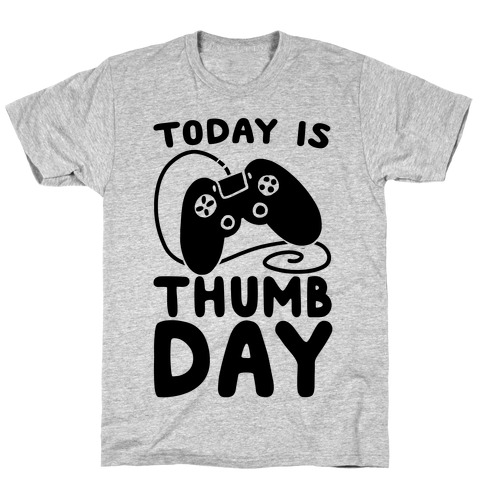 Today is Thumb Day T-Shirt