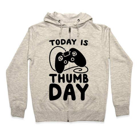 Today is Thumb Day Zip Hoodie