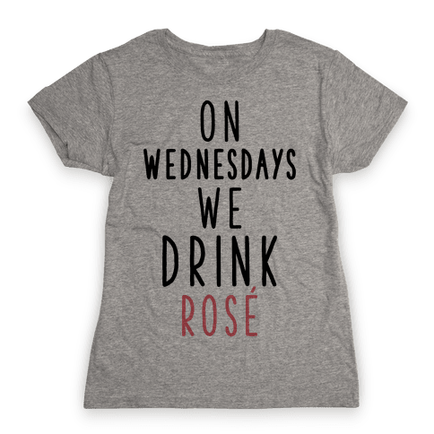 On Wednesdays We Drink Ros Womens T-Shirt