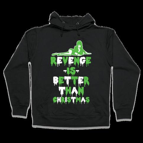 Revenge is Better than Christmas Hooded Sweatshirt