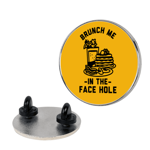 Brunch Me In The Face Hole Pin