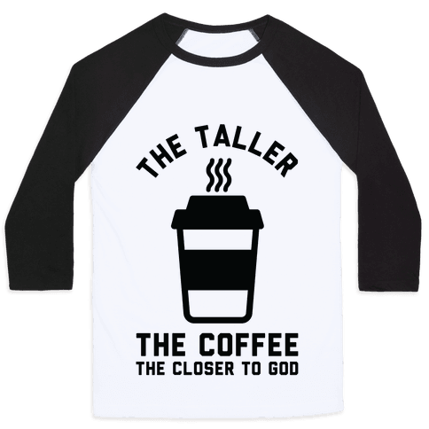 The Taller the Coffee The Closer to God Baseball Tee