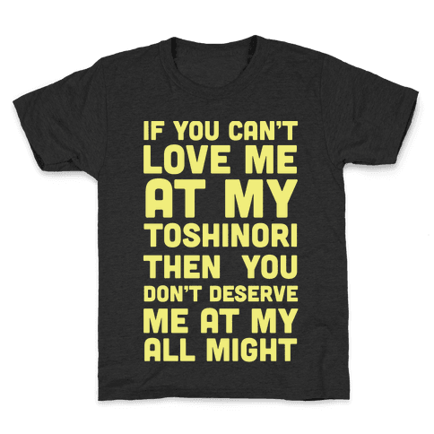 You Don't Deserve Me At My All Might Kids T-Shirt