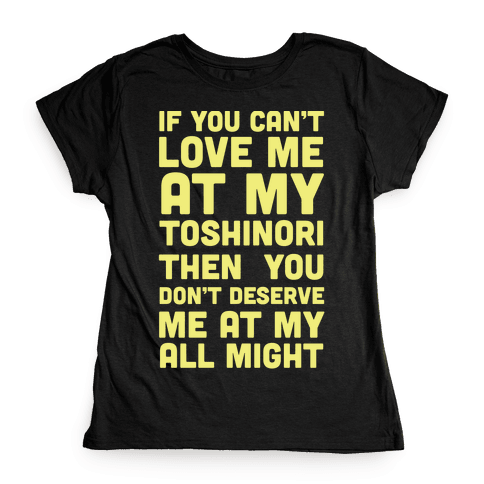 You Don't Deserve Me At My All Might Womens T-Shirt