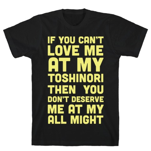You Don't Deserve Me At My All Might T-Shirt