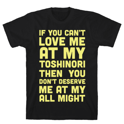 You Don't Deserve Me At My All Might Mens T-Shirt